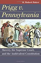 Prigg v. Pennsylvania: Slavery, the Supreme Court, and the Ambivalent Constitution (Landmark Law Cases & American Society)