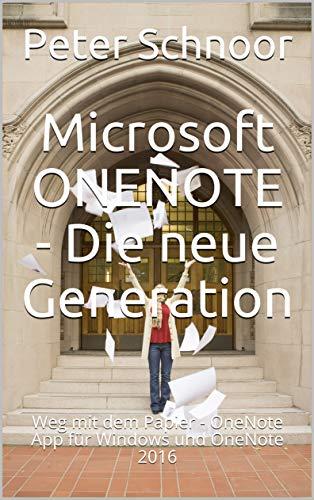 Microsoft ONENOTE - Die neue Generation: Weg mit dem Papier - OneNote App für Windows und OneNote 2016