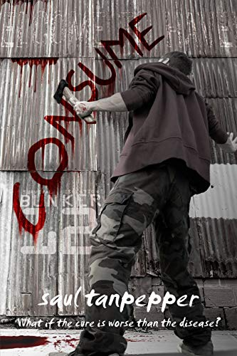 Consume: The Post-Apocalyptic Thriller (Bunker 12 Book 4) by [Saul Tanpepper]