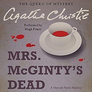 Mrs. McGinty's Dead     A Hercule Poirot Mystery              Autor:                                                                                                                                 Agatha Christie                               Sprecher:                                                                                                                                 Hugh Fraser                      Spieldauer: 6 Std. und 8 Min.     1 Bewertung     Gesamt 5,0