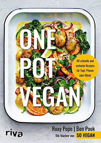 One Pot vegan: 80 schnelle und einfache Rezepte für Topf, Pfanne oder Blech