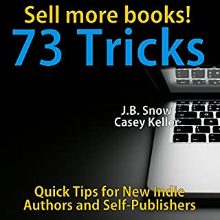 73 Ways to Sell More Books     Quick Tips for New Indie Authors and Self-Publishers: Transcend Mediocrity, Book 47              By:                                                                                                                                 J.B. Snow,                                                                                        Casey Keller                               Narrated by:                                                                                                                                 Andrea Buchanan                      Length: 27 mins     4 ratings     Overall 5.0