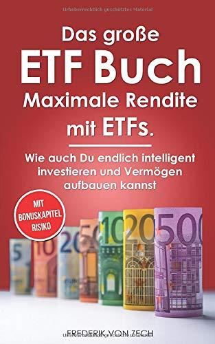 Duża książka ETF - maksymalny zwrot z ETF: Jak również możesz w końcu zainwestować inteligentnie i budować majątek.