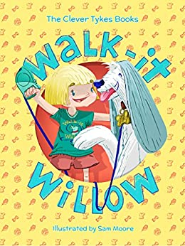 [Clever Tykes, Jodie Cook, Ben Cook, Sam Moore]のWalk-it Willow (The Clever Tykes Books) (English Edition)