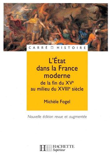 L'Etat dans la France moderne : De la fin du XVe à la fin du XVIIIe siècle (Carré Histoire de la France t. 15)