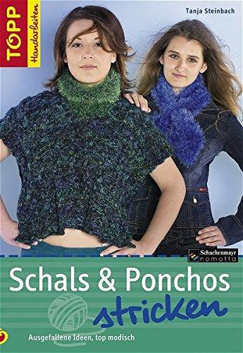 Schals & Ponchos stricken: Ausgefallene Ideen, top modisch (TOPP Handarbeiten)