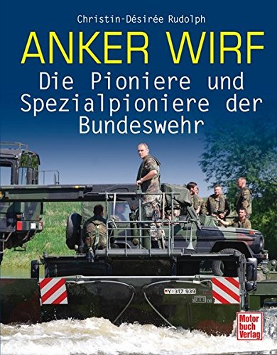 Anker wirf: Die Pioniere und Spezialpioniere der Bundeswehr