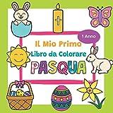 Il Mio Primo Libro da Colorare Pasqua - 1 Anno: Pasqua da Colorare per Bambini | Libro Pasqua per Disegnare ed Imparare i primi Oggetti pasquali | ... pasquale, Uova di Pasqua e molto altro
