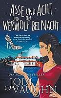 Asse und Acht und ein Werwolf bei Nacht (Die Vampire Housewife Reihe)