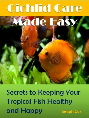 Cichlid Care Made Easy: Simple Ways to Keeping Your Tropical Fish Healthy and Happy! (English Edition)