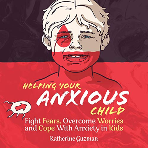 Listen Helping Your Anxious Child: Fight Fears, Overcome Worries, and Cope with Anxiety in Kids audio book