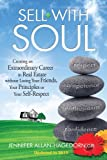 Real Estate Investing Books! - Sell with Soul: Creating an Extraordinary Career in Real Estate without Losing Your Friends, Your Principles or Your Self-Respect