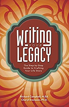 Writing Your Legacy: The Step-by-Step Guide to Crafting Your Life Story by [Richard Campbell, Cheryl Svensson]