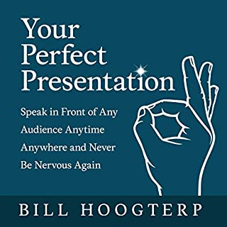 Your Perfect Presentation     Speak in Front of Any Audience Anytime Anywhere and Never Be Nervous Again              Written by:                                                                                                                                 Bill Hoogterp                               Narrated by:                                                                                                                                 Patrick Lawlor                      Length: 8 hrs and 37 mins     Not rated yet     Overall 0.0