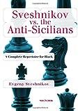 Sveshnikov Vs The Anti-sicilians: A Repertoire For Black-Sveshnikov, Evgeny