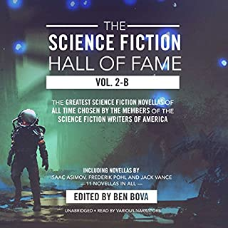 The Science Fiction Hall of Fame, Vol. 2-B                   Written by:                                                                                                                                 Ben Bova,                                                                                        Isaac Asimov,                                                                                        others                               Narrated by:                                                                                                                                 Angelo Di Loreto,                                                                                        Vivienne Leheny,                                                                                        Gabriel Sloyer,                   and others                 Length: 22 hrs and 45 mins     1 rating     Overall 4.0