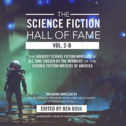 The Science Fiction Hall of Fame, Vol. 2-B                   By:                                                                                                                                 Ben Bova,                                                                                        Isaac Asimov,                                                                                        others                               Narrated by:                                                                                                                                 Angelo Di Loreto,                                                                                        Vivienne Leheny,                                                                                        Gabriel Sloyer,                   and others                 Length: 22 hrs and 45 mins     127 ratings     Overall 4.5