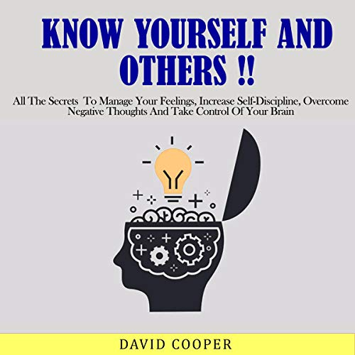 Couverture de Know Yourself and Others!: All the Secrets to Manage Your Feelings, Increase Self-Discipline, Overcome Negative Thoughts and Take Control of Your Brain