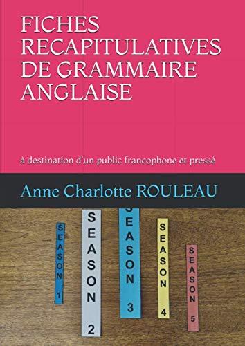 FICHES RECAPITULATIVES DE GRAMMAIRE ANGLAISE: à destination d'un public francophone et pressé
