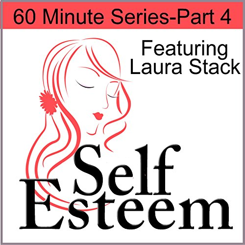 Self-Esteem in 60 Minutes, Part 4 audiobook cover art