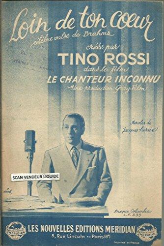 Loin de ton coeur (valse) - Créée par Tino Rossi dans le film Le chanteur inconnu