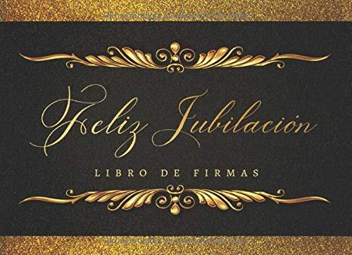 FELIZ JUBILACION: LIBRO DE FIRMAS | AMIGOS, COMPAÑEROS DE TRABAJO Y FAMILIARES FIRMAN Y DEJAN SUS COMENTARIOS Y SUS MEJORES DESEOS | INCLUYE UN REGISTRO DE REGALOS RECIBIDOS | HOMBRE O MUJER.