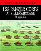 I SS Panzer Corps at Villers-Bocage: 13 July 1944 (Visual Battle Guide)