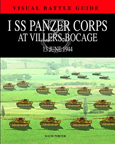 1st Ss Panzer Corps at Villers-Bocage: 13th July 1944 (Visual Battle Guide)