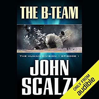 The B-Team     The Human Division, Episode 1              By:                                                                                                                                 John Scalzi                               Narrated by:                                                                                                                                 William Dufris                      Length: 2 hrs and 20 mins     1,209 ratings     Overall 4.3