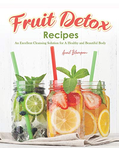 Fruit Detox Recipes: An Excellent Cleansing Solution for A...