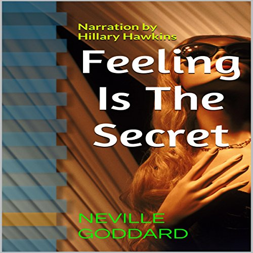 Feeling Is the Secret                   By:                                                                                                                                 Neville Goddard                               Narrated by:                                                                                                                                 Hillary Hawkins                      Length: 37 mins     11 ratings     Overall 4.2
