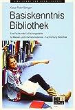 Basiskenntnis Bibliothek: Eine Fachkunde für Fachangestellte für Medien- und Informationsdienste – Fachrichtung Bibliothek - Klaus P Böttger