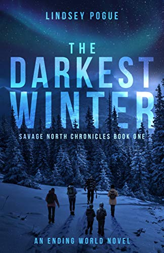 The Darkest Winter: An Ending World Post-Apocalyptic Novel (Savage North Chronicles Book 1) by [Lindsey Pogue]