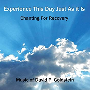 Experience This Day Just as It Is - Chanting for Recovery