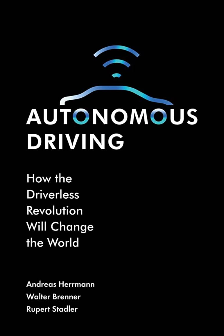 Autonomous Driving: How the Driverless Revolution will Change the World (English Edition)
