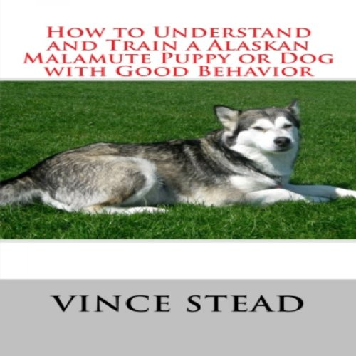 How to Understand and Train a Alaskan Malamute Puppy or Dog with Good Behavior                   By:                                                                                                                                 Vince Stead                               Narrated by:                                                                                                                                 Jason Lovett                      Length: 1 hr and 33 mins     Not rated yet     Overall 0.0
