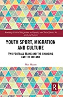 Youth Sport, Migration and Culture: Two Football Teams and the Changing Face of Ireland