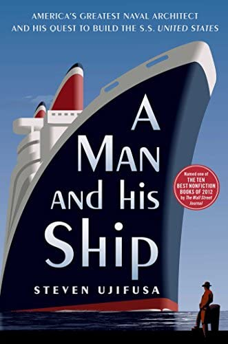 A Man and His Ship America s Greatest Naval Architect and His Quest to Build the S S United product image