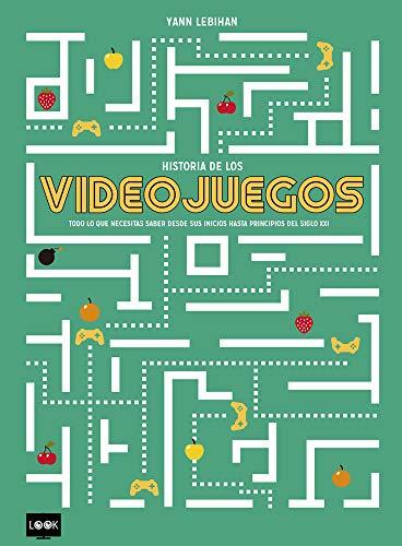 Historia de los videojuegos: Todo Lo Que Necesitas Saber Desde Sus Inicios Hasta Principios del Siglo XXI (Look)
