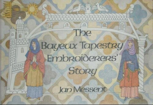 Learn More About Bayeux Tapestry Embroiderers' Story by Messent, Jan New Edition (1998)