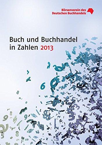 Buch und Buchhandel in Zahlen 2013 (Buch und Buchhandel in Zahlen / Zahlen für den Buchhandel)