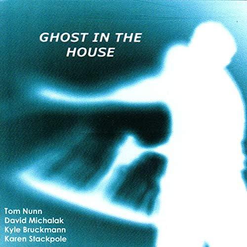 Ghost in the House feat. Tom Nunn, David Michalak, Kyle Bruckmann & Karen Stackpole