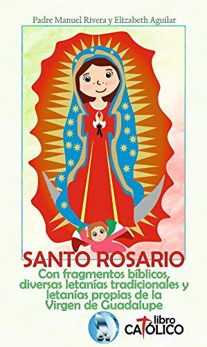 SANTO ROSARIO.: Con fragmentos bíblicos, diversas letanías tradicionales y letanías propias de la Virgen de Guadalupe