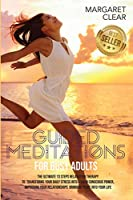Guided Meditations for Busy Adults: The Ultimate 13 steps Relaxation Therapy to transforms your daily stress into a calm conscious power, improving your relationships bringing peace into your life