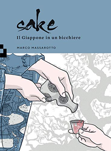 Sake. Il Giappone in un bicchiere