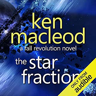 The Star Fraction     The Fall Revolution 1              By:                                                                                                                                 Ken Macleod                               Narrated by:                                                                                                                                 Stephen Crossley                      Length: 14 hrs and 29 mins     55 ratings     Overall 3.6