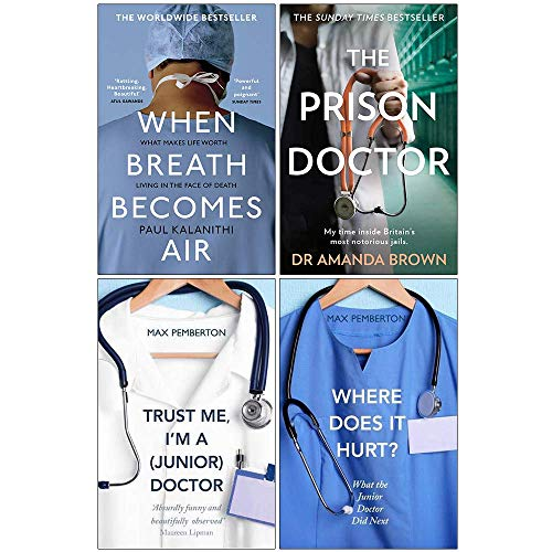 When Breath Becomes Air, The Prison Doctor, Trust Me Im a Junior Doctor, Where Does it Hurt 4 Books Collection Set