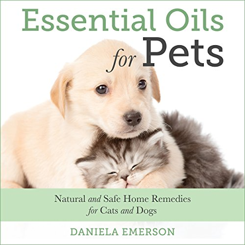 Essential Oils For Pets: Natural and Safe Home Remedies for Cats And Dogs audiobook cover art