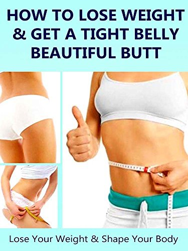 How to Lose Weight And Get a Tight Belly and Beautiful Butt (English Edition)