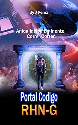 Portal CoDiGo RHN-G: Alguna vez has pensado cuál es tu propósito en la vida, los sucesos o experiencias te marcan la ruta a seguir. Te invito a recorrer ... CoDiGo RHN-G 1 Libro de una Triologia)